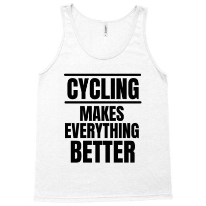 Cycling Makes Everything Better Tank Top Designed By Favorite