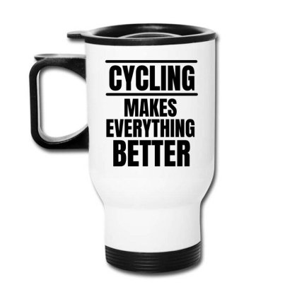 Cycling Makes Everything Better Travel Mug Designed By Favorite