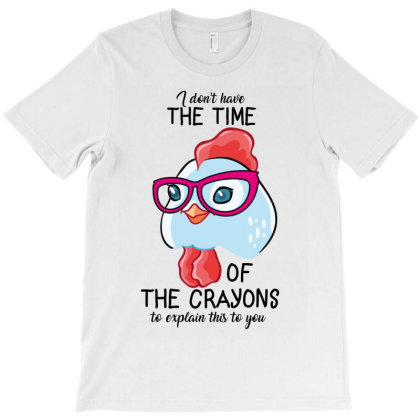 I Dont Have The Time Crayons T-shirt Designed By Costom