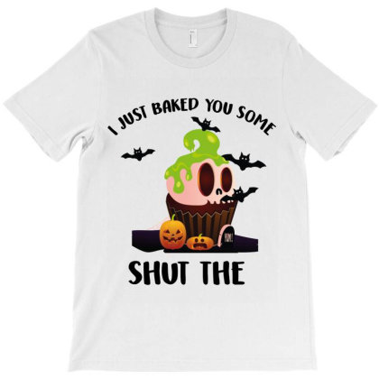 I Just Baked You Some T-shirt Designed By Costom
