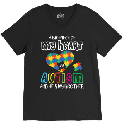 A Big Piece Of My Heart Has Autism And He's My Brother Shirt V-neck Tee Designed By Time5803