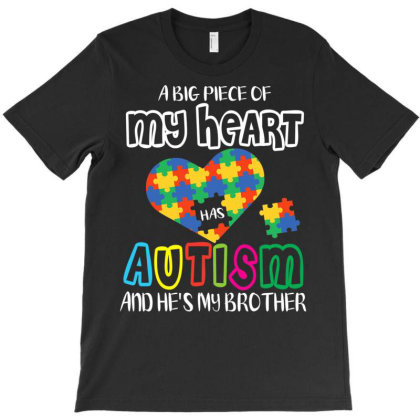 A Big Piece Of My Heart Has Autism And He's My Brother Shirt T-shirt Designed By Time5803