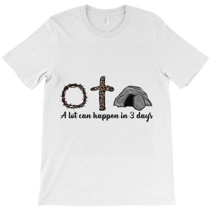 A Lot Can Happen In 3 Days Christian Happy Easter 2021 T Shirt T-shirt Designed By Time5803