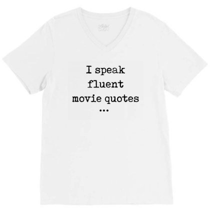 I Speak Fluent Movie Quotes Funny Cute V-neck Tee Designed By Creative Tees