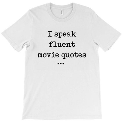 I Speak Fluent Movie Quotes Funny Cute T-shirt Designed By Creative Tees