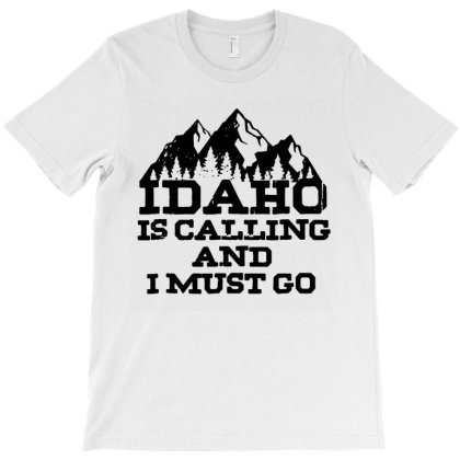 Idaho Is Calling And I Must Go Mountains T-shirt Designed By Creative Tees