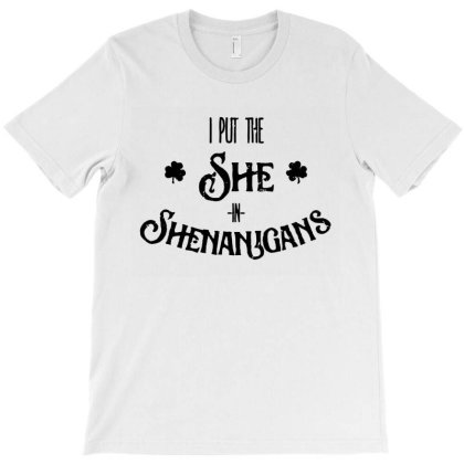 I Put The She In Shenanigans St Patrick's Day T-shirt Designed By Creative Tees