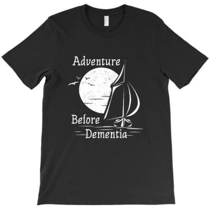 Adventure Before Dementia T-shirt Designed By Clatons