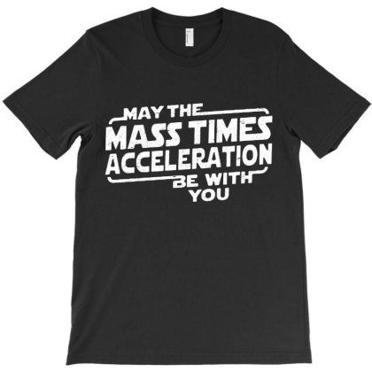 May The Mass X Acceleration T-shirt Designed By Blqs Apparel
