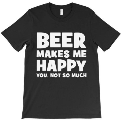 Beer Makes Me Happy T-shirt Designed By Blqs Apparel