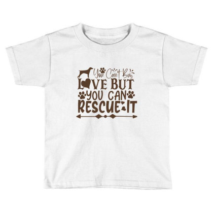 You Can't Buy Love But You Can Rescue It Toddler T-shirt Designed By Gnuh79