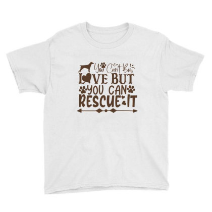 You Can't Buy Love But You Can Rescue It Youth Tee Designed By Gnuh79