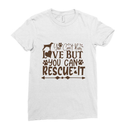 You Can't Buy Love But You Can Rescue It Ladies Fitted T-shirt Designed By Gnuh79