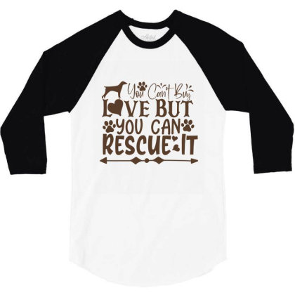 You Can't Buy Love But You Can Rescue It 3/4 Sleeve Shirt Designed By Gnuh79