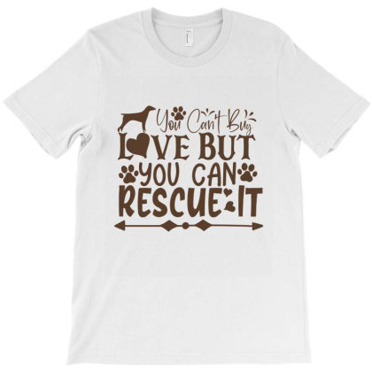You Can't Buy Love But You Can Rescue It T-shirt Designed By Gnuh79