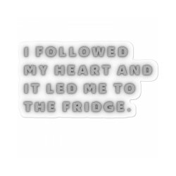 Funny Saying, Followed My Heart And It Led Me To The Fridge Sticker Designed By Bakari10