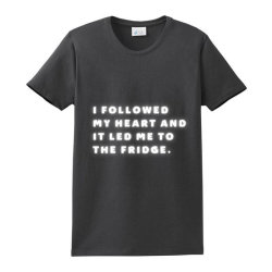 Funny Sayings, I Followed My Heart And It Led Me To The Fridge Ladies Classic T-shirt Designed By Bakari10