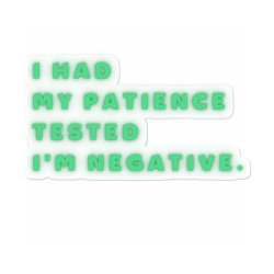 Funny Sayings, I Had My Patience Tested I'm Negative Sticker Designed By Bakari10