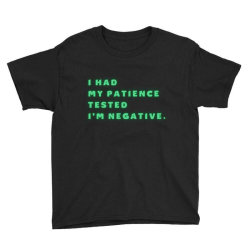 Funny Sayings, I Had My Patience Tested I'm Negative Youth Tee Designed By Bakari10