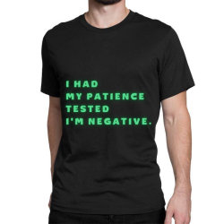 Funny Sayings, I Had My Patience Tested I'm Negative Classic T-shirt Designed By Bakari10
