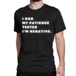 Funny Saying, I Had My Patience Tested I'm Negative Classic T-shirt Designed By Bakari10