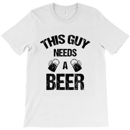 This Guy Needs A Beer T-shirt Designed By Cypryanus