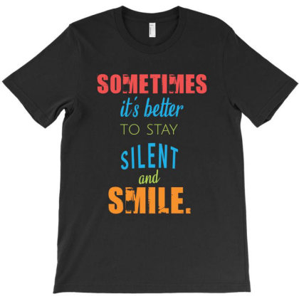 Sometimes It's Better To Stay Silent And Smile T-shirt Designed By Cypryanus