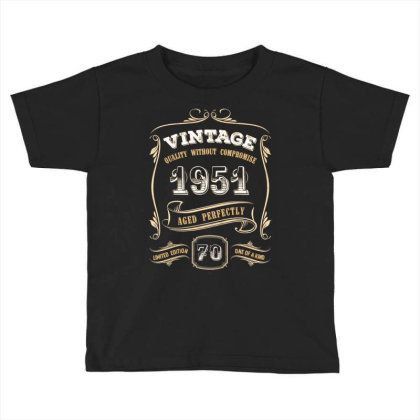 70th Birthday Gift Gold Vintage 1951 Aged Perfectly Essential T Shirt Toddler T-shirt Designed By Home12