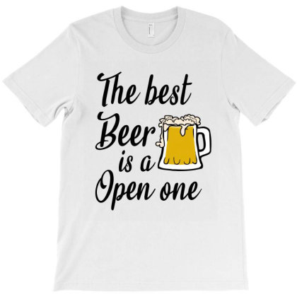 The Best Beer Is A Open One T-shirt Designed By Cypryanus