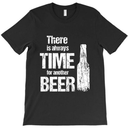 There Is Always Time For Another Beer T-shirt Designed By Cypryanus