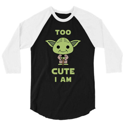 Too Cute I Am 3/4 Sleeve Shirt Designed By Cosby