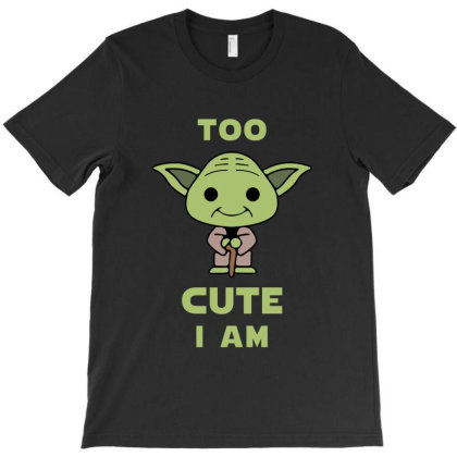 Too Cute I Am T-shirt Designed By Cosby
