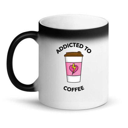 Addicted To Coffee Magic Mug Designed By Favorite