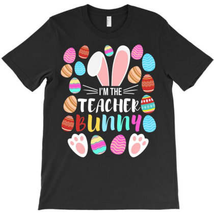 I'm The Teacher Bunny Matching Family Happy Easter Day T Shirt T-shirt Designed By Time5803