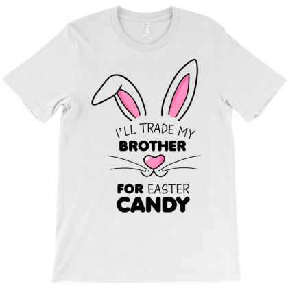 I'll Trade My Brother For Easter Candy Kids Girls Bunny T Shirt T-shirt Designed By Time5803