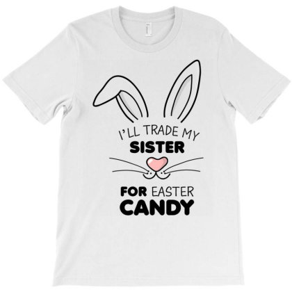 I'll Trade My Sister For Easter Candy Kids Boys Bunny T Shirt T-shirt Designed By Time5803