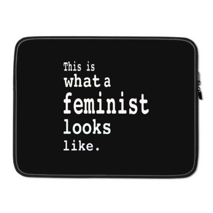 This Is What  A Feminist Look Like Laptop Sleeve Designed By Frizidan