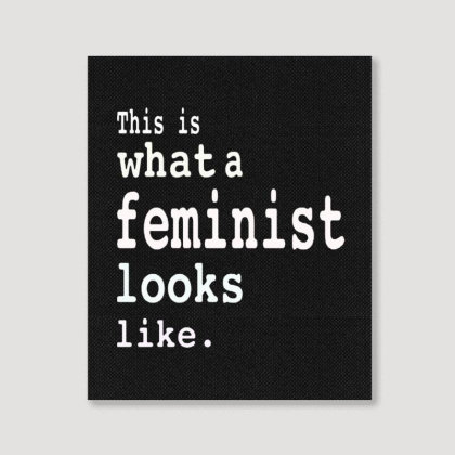 This Is What  A Feminist Look Like Portrait Canvas Print Designed By Frizidan