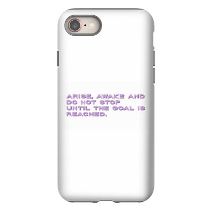 Arise, Awake And Do Not Stop Until The Goal Is Reached. Iphone 8 Case Designed By Priyatheartist