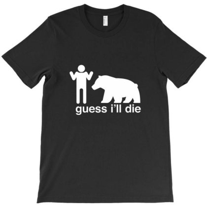 Guess I'll Die T-shirt Designed By Buanans