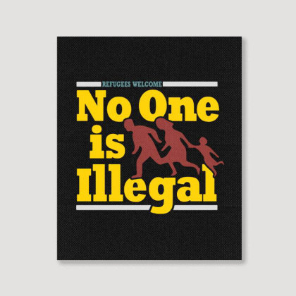 Refugees Welcome   No One Is Illegal Portrait Canvas Print Designed By Blqs Apparel