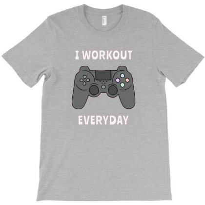 I Workout Everyday T-shirt Designed By Nandens