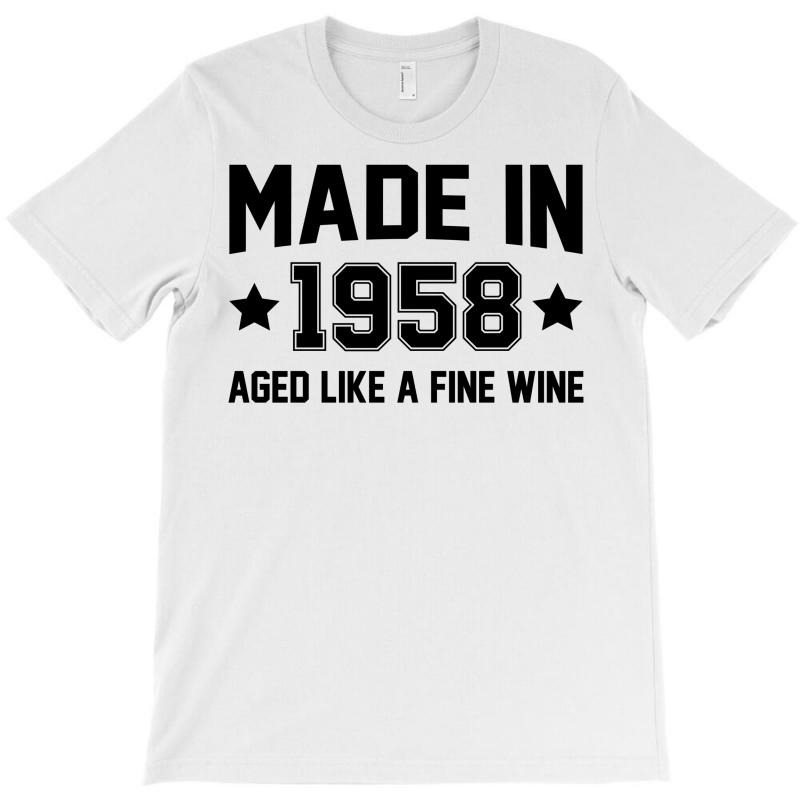Made In 1958 Aged Like A Fine Wine T-shirt   Artistshot