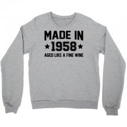 Made In 1958 Aged Like A Fine Wine Crewneck Sweatshirt | Artistshot