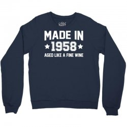 Made In 1958 Aged Like A Fine Wine Crewneck Sweatshirt | Artistshot