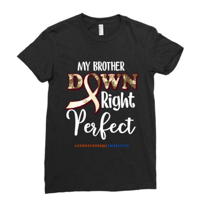 My Brother Down Right Perfect Down Syndrome Ladies Fitted T-shirt Designed By Mirazjason