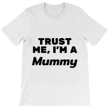 Trust Me' I'm A Mummy T-shirt Designed By Artmaker79