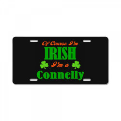 of course i'm irish connelly License Plate | Artistshot