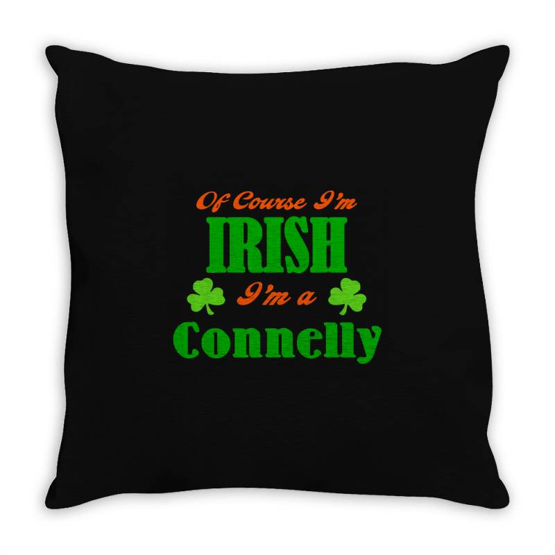 Of Course I'm Irish Connelly Throw Pillow | Artistshot