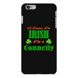 of course i'm irish connelly iPhone 6 Plus/6s Plus Case | Artistshot